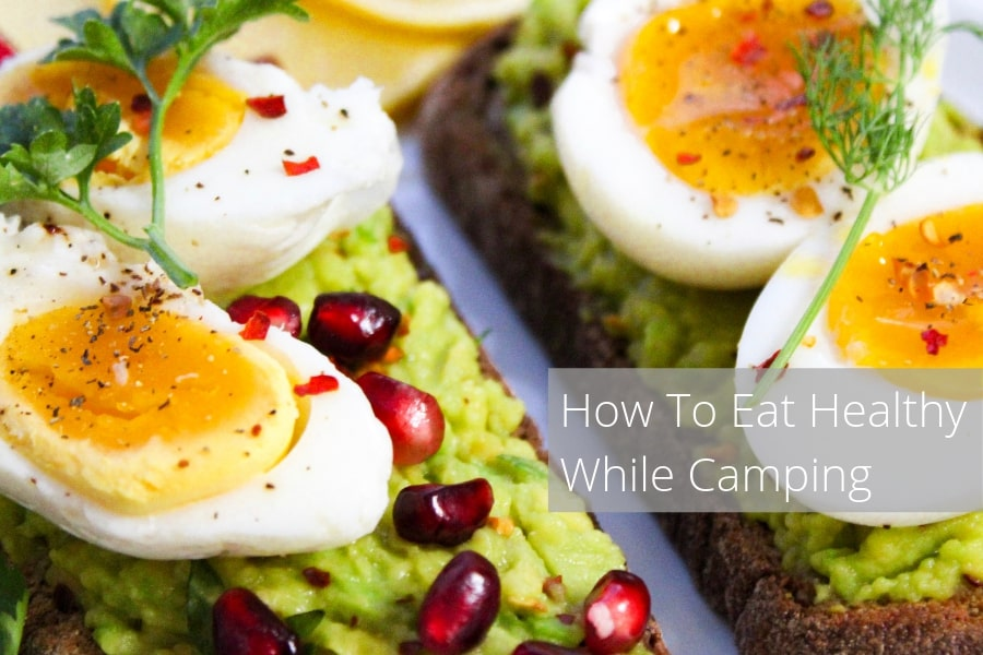 How To Eat Healthy While Camping